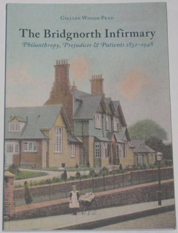 The Bridgnorth Infirmary, by Gillian Waugh Pead